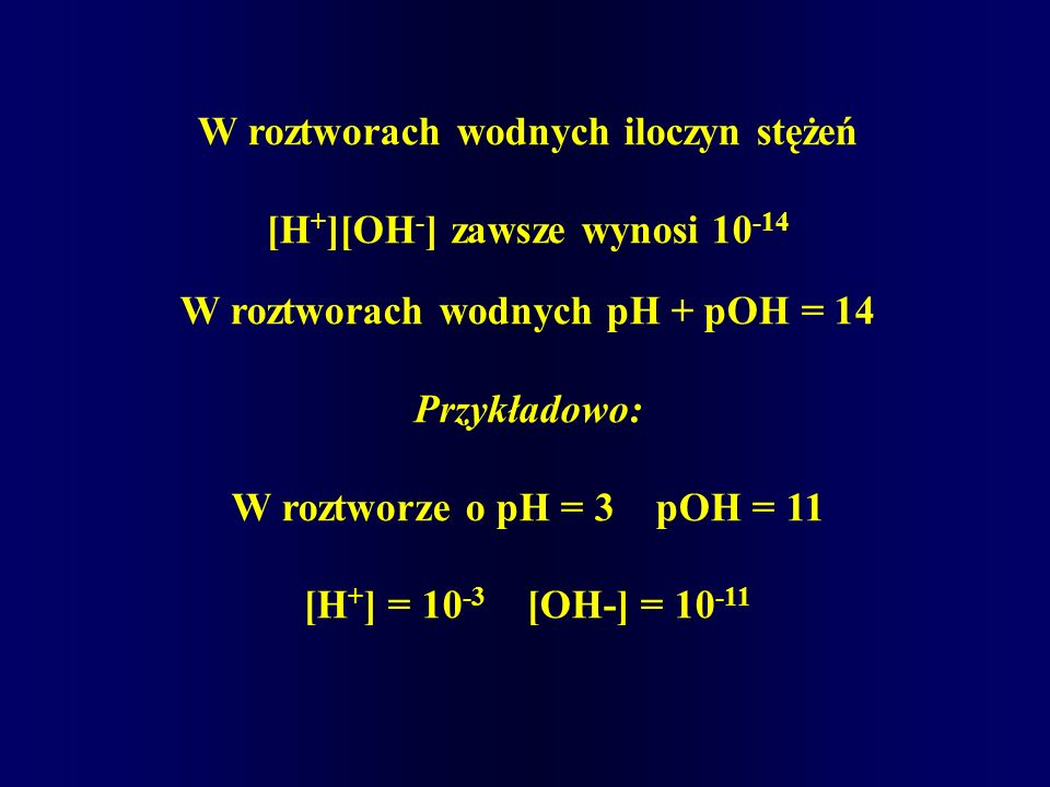 W roztworach wodnych iloczyn stężeń [H+][OH-] zawsze wynosi 10-14